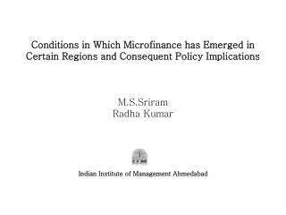 Conditions in Which Microfinance has Emerged in Certain Regions and Consequent Policy Implications  M.S.Sriram Radha Kum