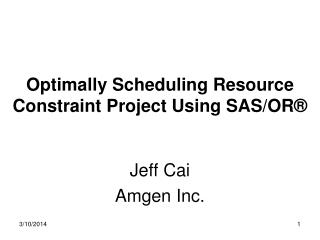 Optimally Scheduling Resource Constraint Project Using SAS/OR ®