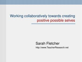 Working collaboratively towards creating positive possible selves