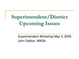 Superintendent/District  Upcoming Issues