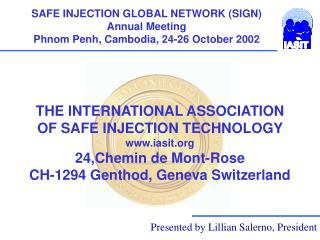THE INTERNATIONAL ASSOCIATION OF SAFE INJECTION TECHNOLOGY www.iasit.org 24,Chemin de Mont-Rose CH-1294 Genthod, Geneva