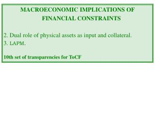 MACROECONOMIC IMPLICATIONS OF FINANCIAL CONSTRAINTS 2. Dual role of physical assets as input and collateral. 3.  LAPM .