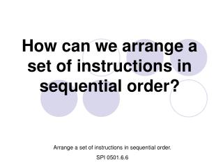 How can we arrange a set of instructions in sequential order