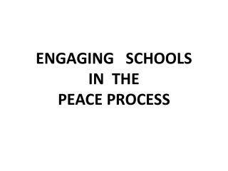 ENGAGING SCHOOLS IN THE PEACE PROCESS