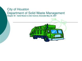 City of Houston Department of Solid Waste Management Chapter 39 – Solid Waste & Litter Control, Amended May 26, 2007