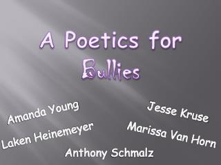 A Poetics for Bullies