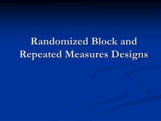 Randomized Block and Repeated Measures Designs