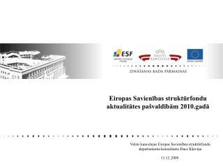 Valsts kancelejas Eiropas Savienības struktūrfondu departamenta konsultante Dace Kļaviņa 11 . 12 . 2009 .