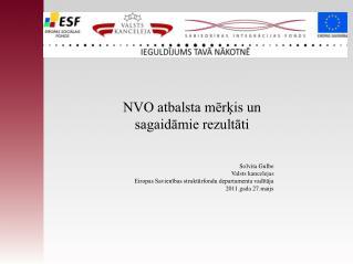 NVO atbalsta mērķis un sagaidāmie rezultāti Solvita Gulbe Valsts kancelejas Eiropas Savienības struktūrfondu departament