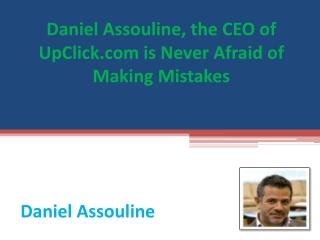 Daniel Assouline, the CEO of UpClick.com is Never Afraid of