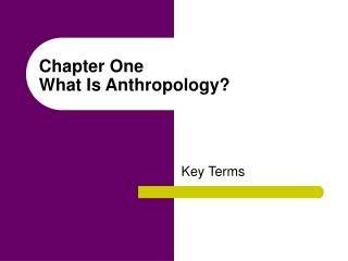 Chapter One  What Is Anthropology