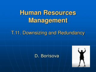 Human Resources Management T.11. Downsizing and Redundancy