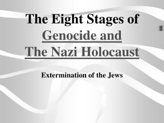 The Eight Stages of Genocide and The Nazi Holocaust
