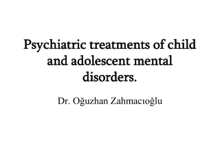 Psychiatric treatments of child and adolescent mental disorders.