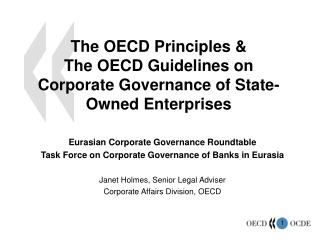 The OECD Principles  The OECD Guidelines on  Corporate Governance of State-Owned Enterprises