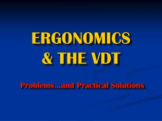 ERGONOMICS  & THE VDT