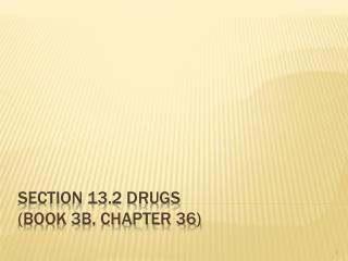 Section 13.2 Drugs (Book 3B, Chapter 36)
