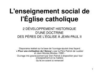 L'enseignement social de l'Église catholique 2 DÉVELOPPEMENT HISTORIQUE D'UNE DOCTRINE DES PÈRES DE L'ÉGLISE À JEAN-PAUL