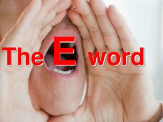 The E word