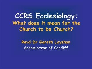 CCRS Ecclesiology: What does it mean for the Church to be Church