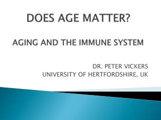 DOES AGE MATTER? AGING AND THE IMMUNE SYSTEM