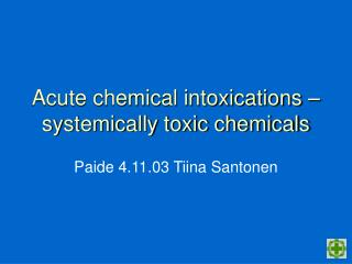 Acute chemical intoxications –systemically toxic chemicals