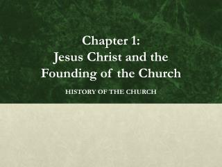 Chapter 1:  Jesus Christ and the  Founding of the Church