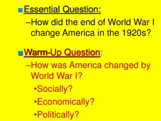 Essential Question: How did the end of World War I change America in the 1920s?  Warm-Up Question : How was America chan