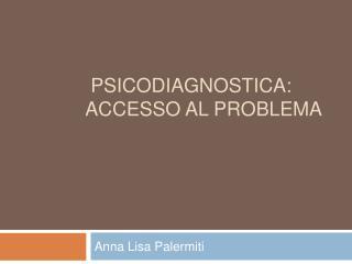 Psicodiagnostica: accesso al problema