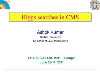 Ashok Kumar Delhi University On behalf of CMS collaboration
