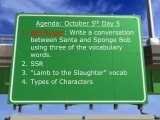 Agenda: October 5th Day 5 Bell Ringer: Write a conversation between Santa and Sponge Bob using three of the vocabulary w