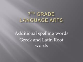 7 th  grade Language Arts