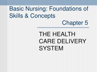 Basic Nursing: Foundations of  Skills  Concepts                                 Chapter 5