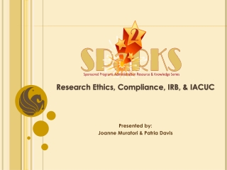 Research Ethics, Compliance, IRB, & IACUC Presented by: Joanne Muratori & Patria Davis