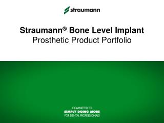 Straumann ®  Bone Level Implant Prosthetic Product Portfolio