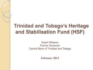 Trinidad and Tobago's Heritage and Stabilisation Fund (HSF)  Ewart Williams Former Governor Central Bank of Trinidad a