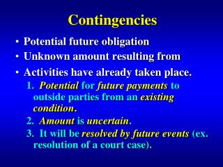 Contingencies Potential future obligation Unknown amount resulting from Activities have already taken place.