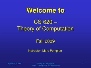 Welcome to CS 620 – Theory of Computation Fall 2009