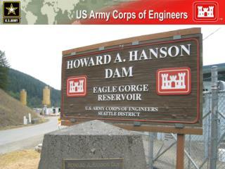 U.S. ARMY COPS OF ENGINEERS Howard Hanson Dam Update