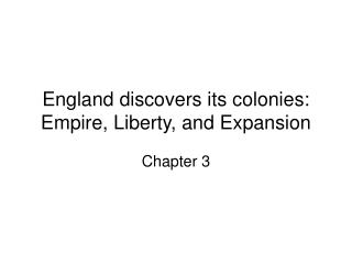 England discovers its colonies: Empire, Liberty, and Expansion