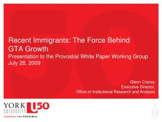 Recent Immigrants: The Force Behind GTA Growth   Presentation to the Provostial White Paper Working Group July 28, 2009