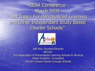 CCSA Conference  March 2009  Hot Topics For Personalized Learning and Other Independent Study Based Charter Schools
