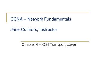 CCNA – Network Fundamentals Jane Connors, Instructor