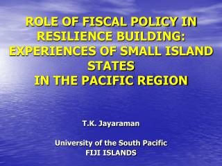 ROLE OF FISCAL POLICY IN RESILIENCE BUILDING: EXPERIENCES OF SMALL ISLAND STATES IN THE PACIFIC REGION