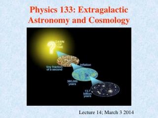 Physics 133: Extragalactic Astronomy and Cosmology