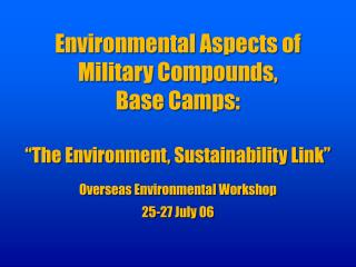 """Environmental Aspects of Military Compounds, Base Camps: """"The Environment, Sustainability Link"""" Overseas Environmenta"""