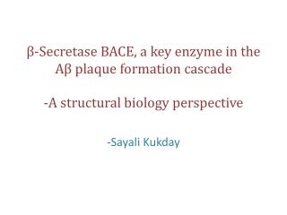 -Secretase BACE, a key enzyme in the A  plaque formation cascade  -A structural biology perspective
