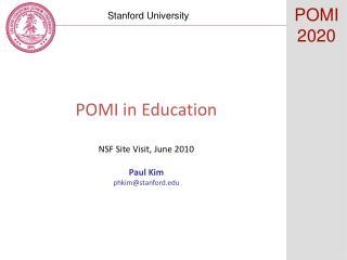 POMI in Education NSF Site Visit, June 2010 Paul Kim phkim@stanford.edu