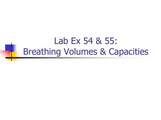 Lab Ex 54 & 55: Breathing Volumes & Capacities