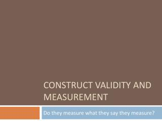 Construct Validity and Measurement